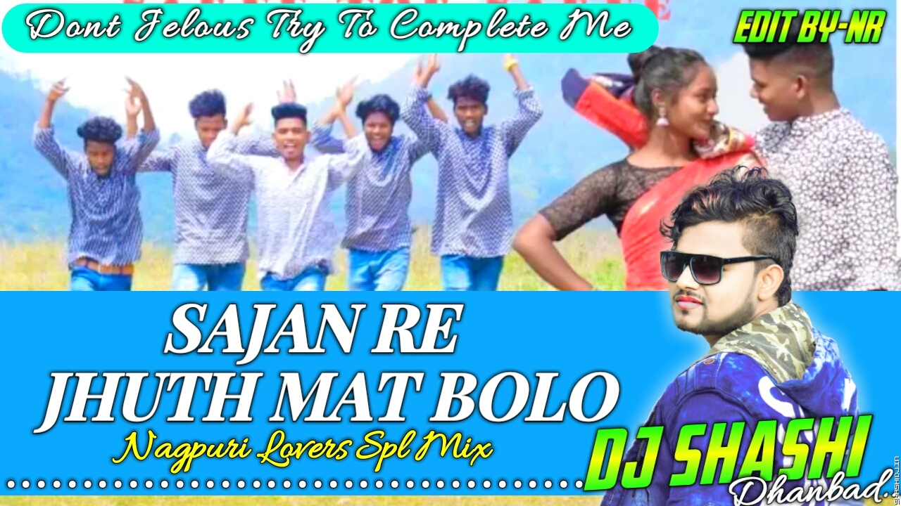Sajan Re Jhuth Mat Bolo(NAGPURI) Lovers Mix Dj Shashi.mp3